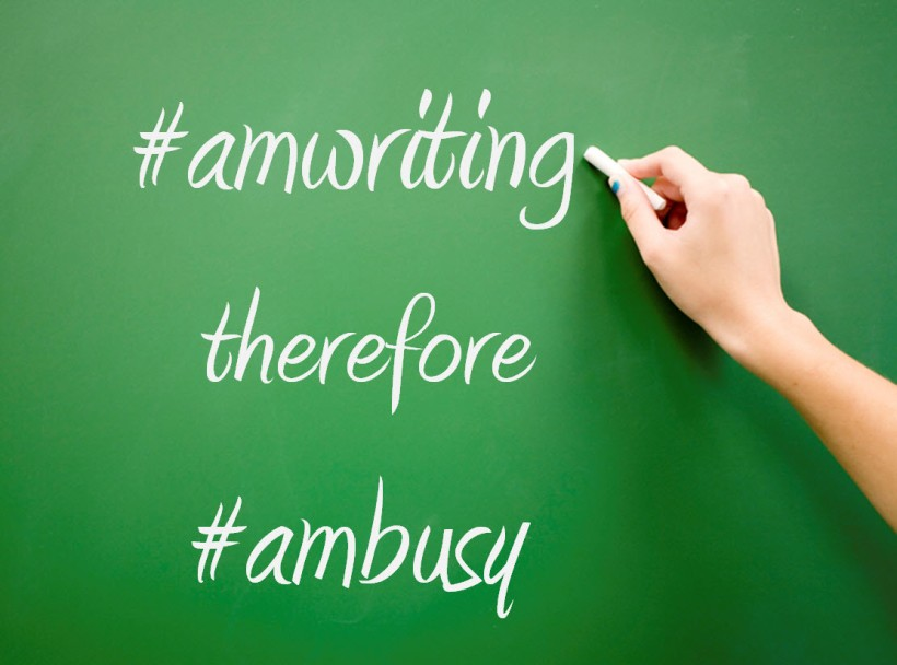 "A poster with the text ""#amwriting therefore #ambusy"""