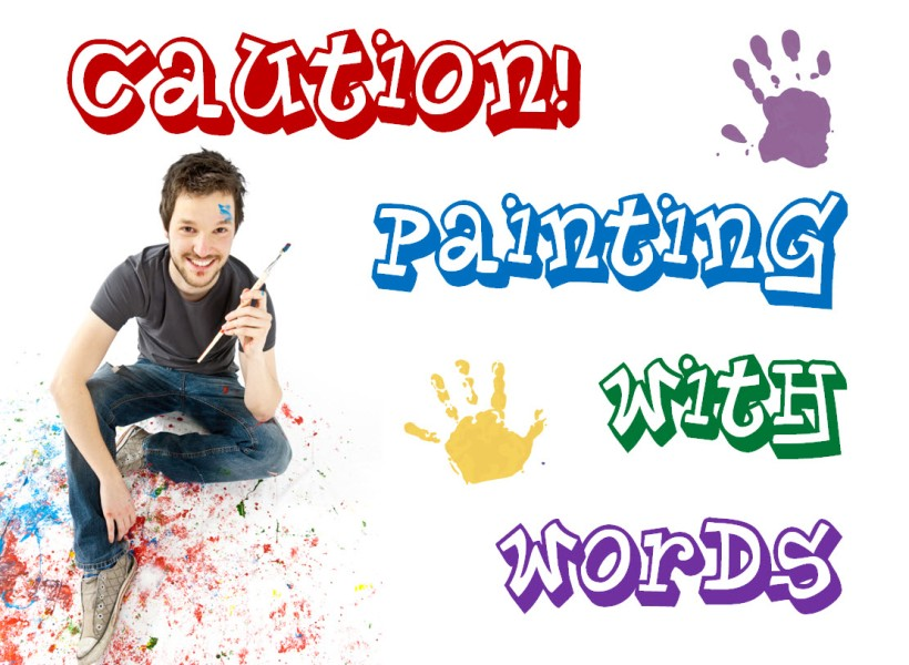 "A poster with the words ""Caution! Painting With Words"""